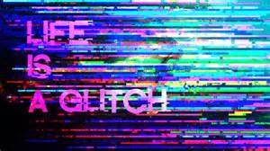 life is a glitch
